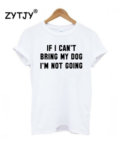 IF I CAN'T BRING MY DOG I'M NOT GOING Women tshirt Cotton Casual Funny t shirt For Lady Girl Top Tee Hipster Drop Ship S-11 ...