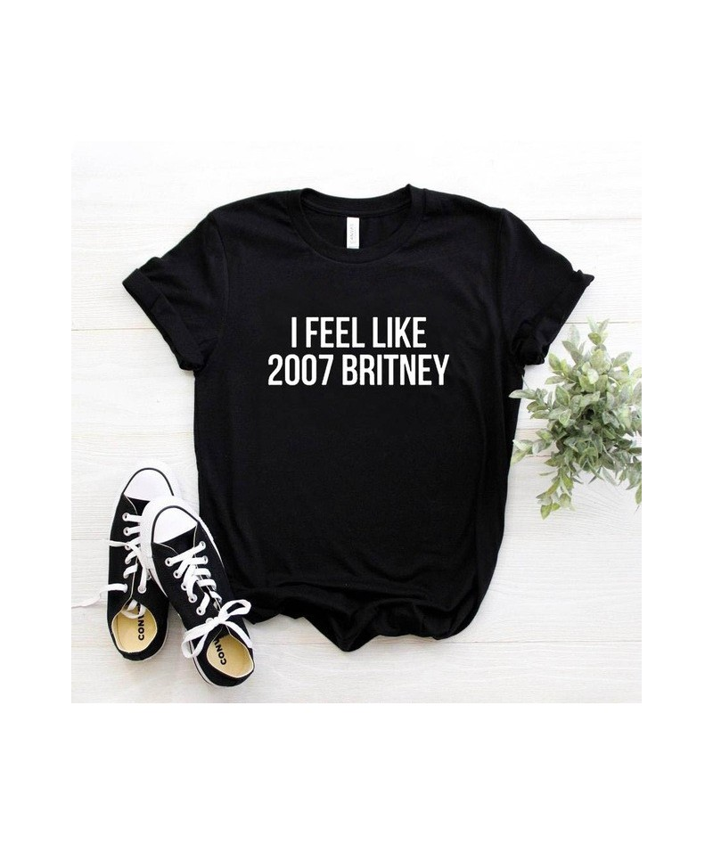 I feel like 2007 Britney Letters Print Women T shirt Cotton Casual Funny Shirt For Lady Top Tee Hipster Z-251 - Black - 4736...