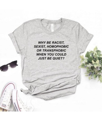 Why Be Racist Sexist Homophobic Transphobic When You Could Just Be Quiet Women tshirt Cotton t shirt Lady Girl Drop Ship S-1...