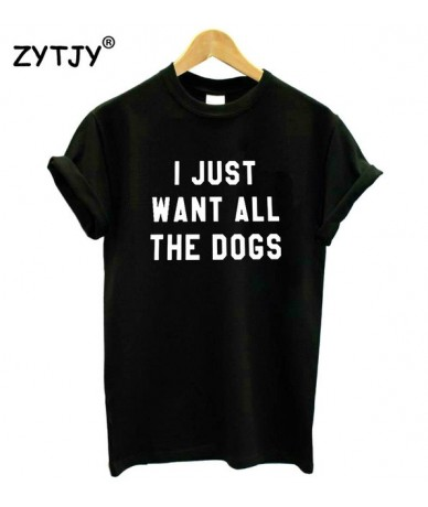 I JUST WANT ALL THE DOGS Letters Print Women tshirt Cotton Casual Funny t shirt For Lady Girl Top Tee Hipster Drop Ship S-12...
