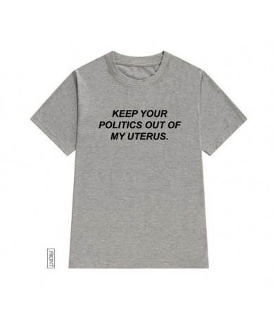 Keep Your Politics Out of My Uterus Women tshirt Cotton Casual Funny t shirt Lady Yong Girl Top Tee Drop Ship S-689 - Gray -...